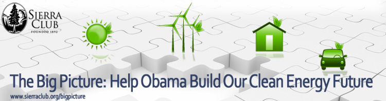 Click here to find out more about the Big Picture: Help Obama Build Our Clean Energy Future