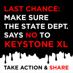 Last Chance! Make sure the State Department says NO to KXL!